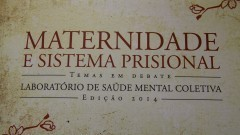 """Livro """"Maternidade e Sistema Prisional: Temas em Debate"""" do Laboratório de Saúde Mental Coletiva – FSP"""